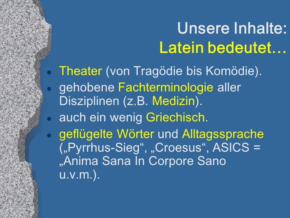 Unsere Inhalte: Latein bedeutet… l Theater (von Tragödie bis Komödie).