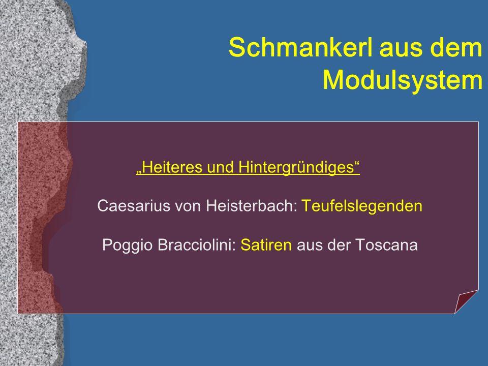 Schmankerl aus dem Modulsystem Heiteres und Hintergründiges Caesarius von Heisterbach: Teufelslegenden Poggio Bracciolini: Satiren aus der Toscana