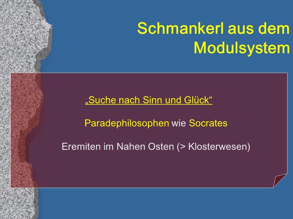 Schmankerl aus dem Modulsystem Suche nach Sinn und Glück Paradephilosophen wie Socrates Eremiten im Nahen Osten (> Klosterwesen)