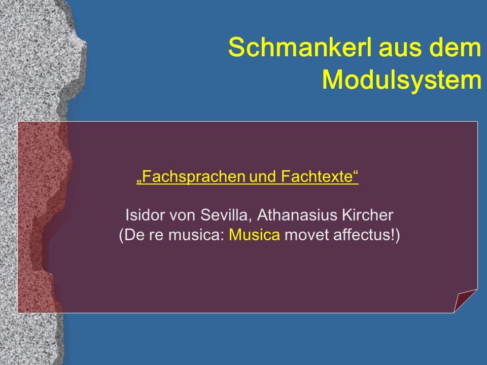 Schmankerl aus dem Modulsystem Fachsprachen und Fachtexte Isidor von Sevilla, Athanasius Kircher (De re musica: Musica movet affectus!)