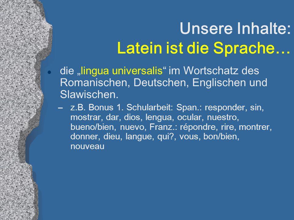 Unsere Inhalte: Latein ist die Sprache… l die lingua universalis im Wortschatz des Romanischen, Deutschen, Englischen und Slawischen.