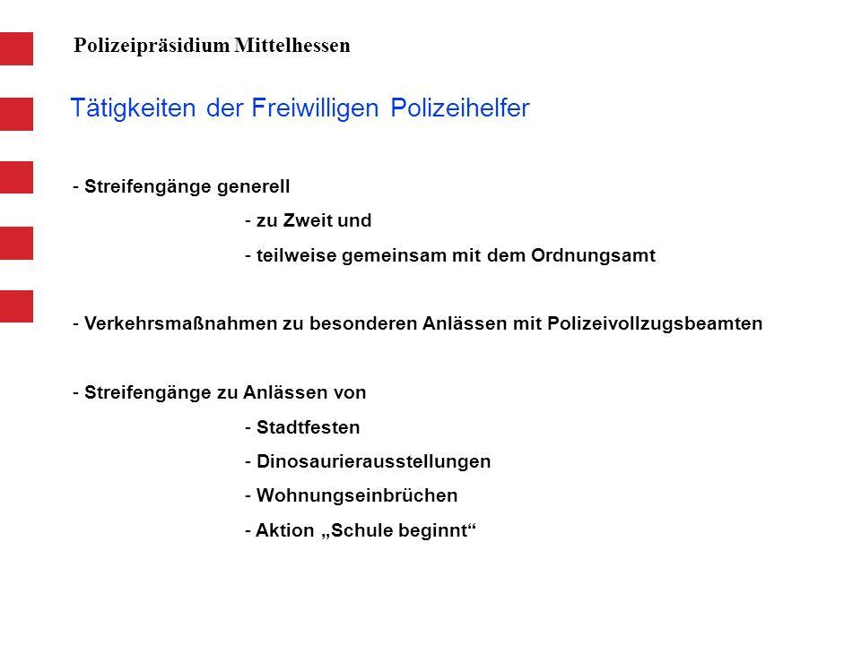 Tätigkeiten der Freiwilligen Polizeihelfer Polizeipräsidium Mittelhessen - Streifengänge generell - zu Zweit und - teilweise gemeinsam mit dem Ordnung