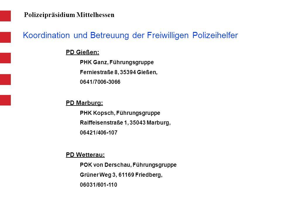 Koordination und Betreuung der Freiwilligen Polizeihelfer Polizeipräsidium Mittelhessen PD Gießen: PHK Ganz, Führungsgruppe Ferniestraße 8, 35394 Gieß