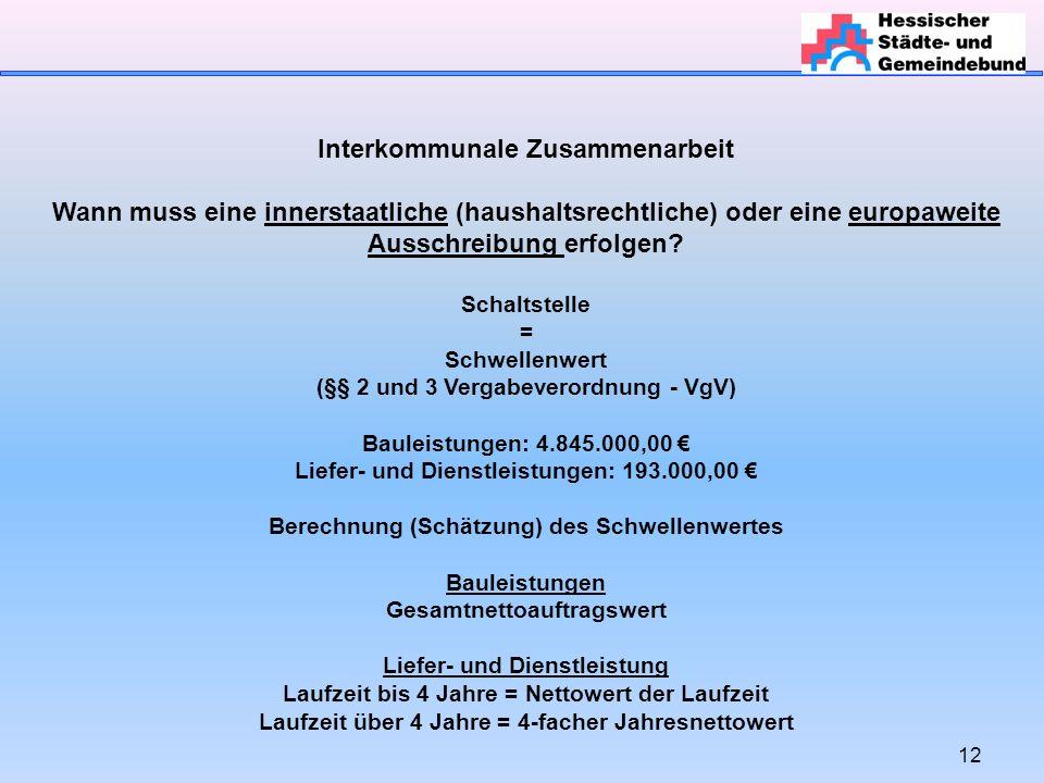 12 Interkommunale Zusammenarbeit Wann muss eine innerstaatliche (haushaltsrechtliche) oder eine europaweite Ausschreibung erfolgen.