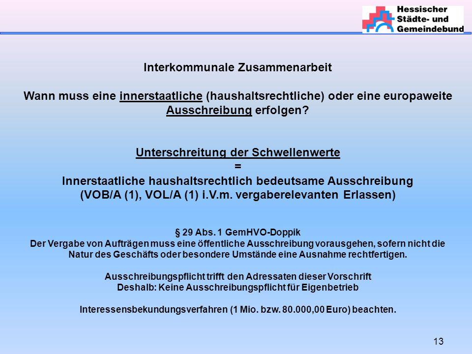 13 Interkommunale Zusammenarbeit Wann muss eine innerstaatliche (haushaltsrechtliche) oder eine europaweite Ausschreibung erfolgen.