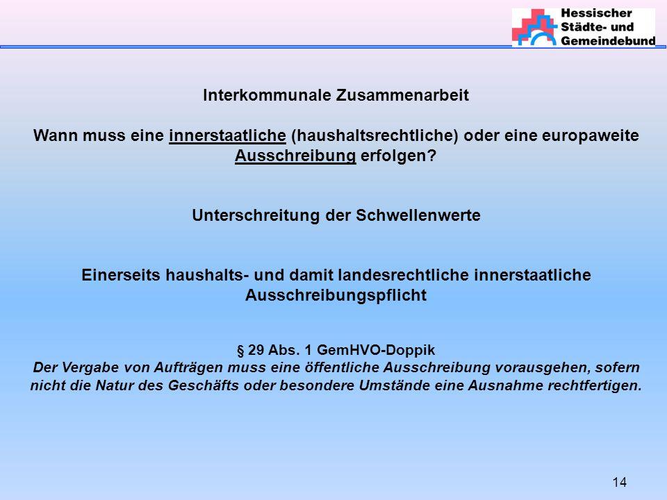 14 Interkommunale Zusammenarbeit Wann muss eine innerstaatliche (haushaltsrechtliche) oder eine europaweite Ausschreibung erfolgen.