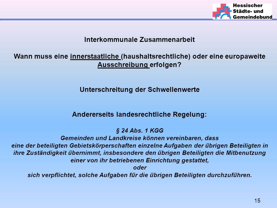 15 Interkommunale Zusammenarbeit Wann muss eine innerstaatliche (haushaltsrechtliche) oder eine europaweite Ausschreibung erfolgen.