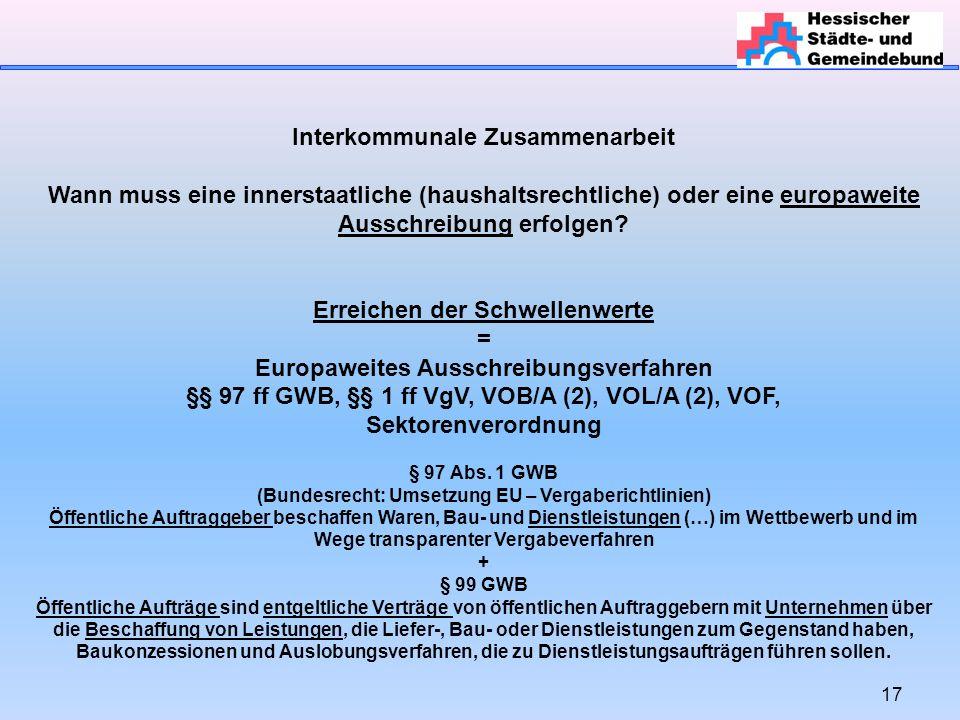 17 Interkommunale Zusammenarbeit Wann muss eine innerstaatliche (haushaltsrechtliche) oder eine europaweite Ausschreibung erfolgen.