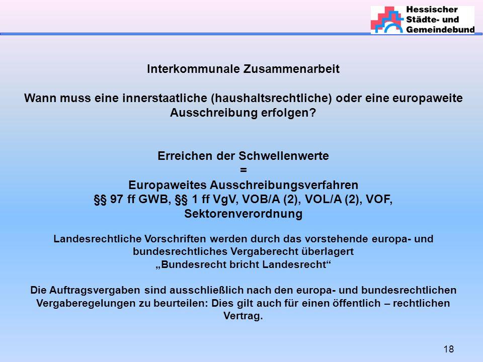 18 Interkommunale Zusammenarbeit Wann muss eine innerstaatliche (haushaltsrechtliche) oder eine europaweite Ausschreibung erfolgen.