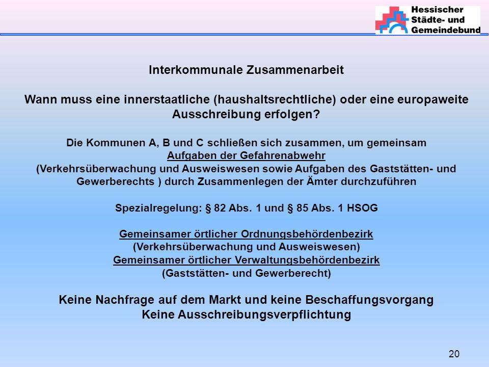 20 Interkommunale Zusammenarbeit Wann muss eine innerstaatliche (haushaltsrechtliche) oder eine europaweite Ausschreibung erfolgen.