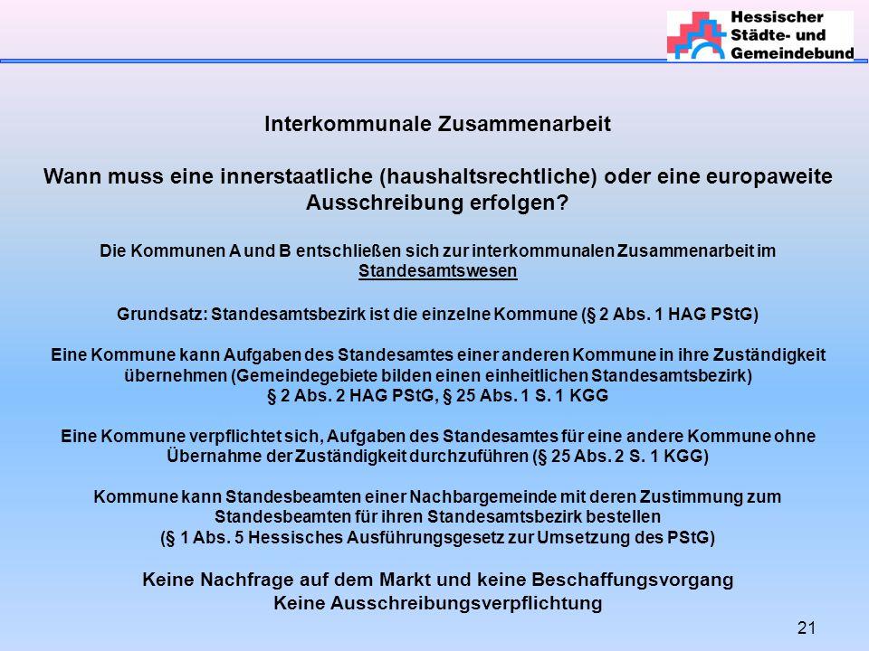 21 Interkommunale Zusammenarbeit Wann muss eine innerstaatliche (haushaltsrechtliche) oder eine europaweite Ausschreibung erfolgen.
