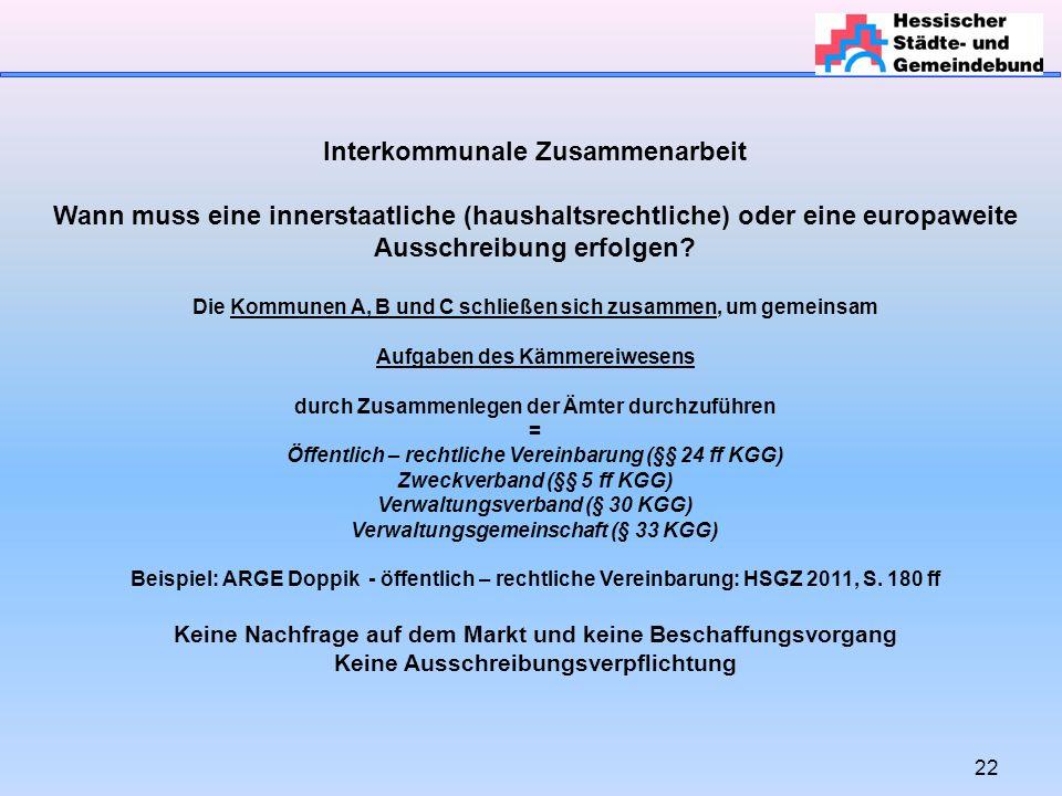 22 Interkommunale Zusammenarbeit Wann muss eine innerstaatliche (haushaltsrechtliche) oder eine europaweite Ausschreibung erfolgen.