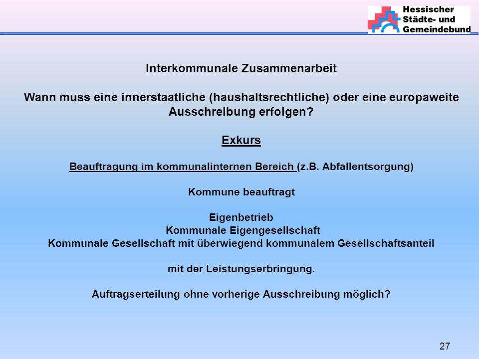 27 Interkommunale Zusammenarbeit Wann muss eine innerstaatliche (haushaltsrechtliche) oder eine europaweite Ausschreibung erfolgen.