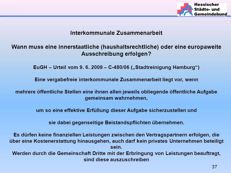 37 Interkommunale Zusammenarbeit Wann muss eine innerstaatliche (haushaltsrechtliche) oder eine europaweite Ausschreibung erfolgen.