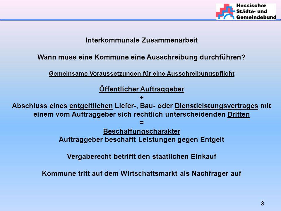 29 Interkommunale Zusammenarbeit Wann muss eine innerstaatliche (haushaltsrechtliche) oder eine europaweite Ausschreibung erfolgen.