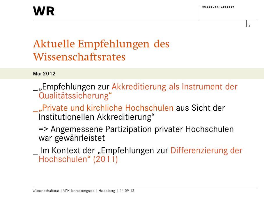 wr w i s s e n s c h a f t s r a tw i s s e n s c h a f t s r a t Wissenschaftsrat | VPH-Jahreskongress | Heidelberg | 14 09 12 2 Aktuelle Empfehlunge