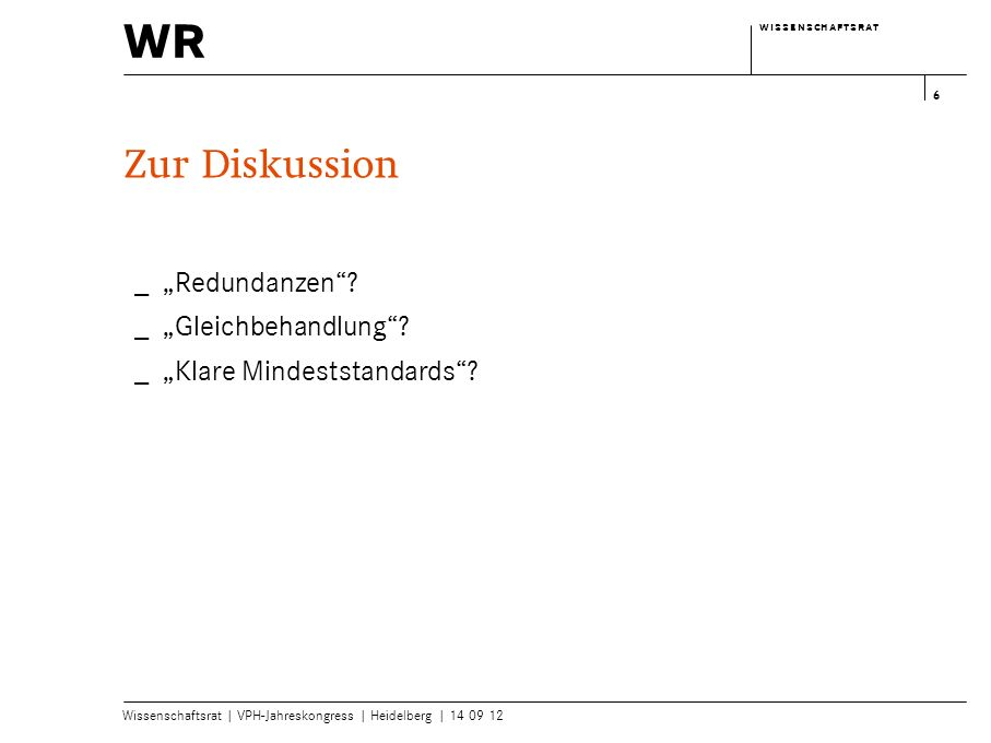 wr w i s s e n s c h a f t s r a tw i s s e n s c h a f t s r a t Wissenschaftsrat | VPH-Jahreskongress | Heidelberg | 14 09 12 6 Zur Diskussion Redun