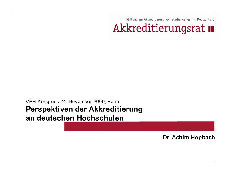VPH Kongress 24. November 2009, Bonn Perspektiven der Akkreditierung an deutschen Hochschulen Dr. Achim Hopbach
