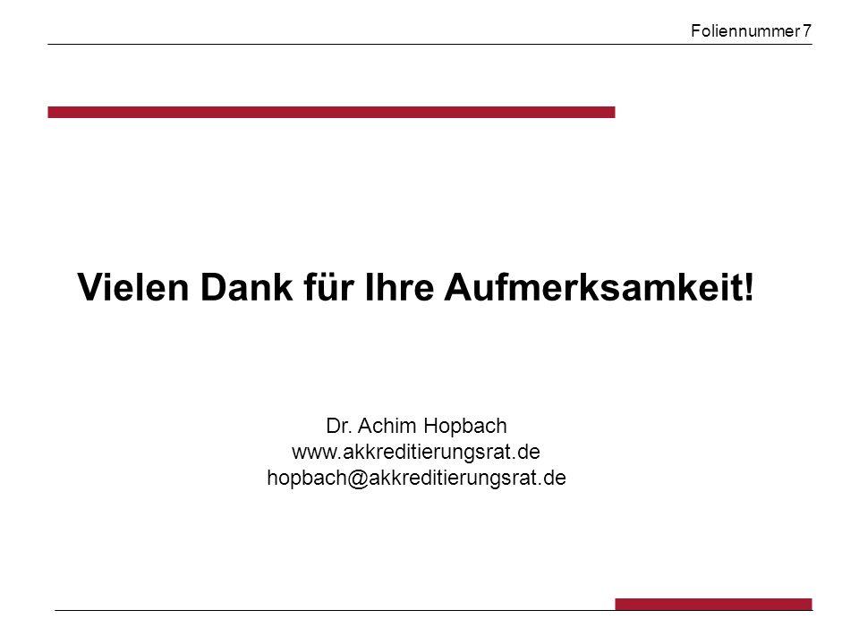 Foliennummer 7 Vielen Dank für Ihre Aufmerksamkeit! Dr. Achim Hopbach www.akkreditierungsrat.de hopbach@akkreditierungsrat.de