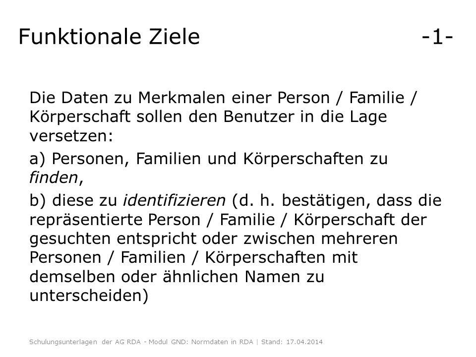 Funktionale Ziele -1- Die Daten zu Merkmalen einer Person / Familie / Körperschaft sollen den Benutzer in die Lage versetzen: a) Personen, Familien un
