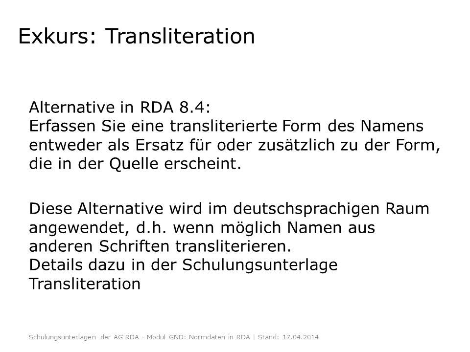 Exkurs: Transliteration Alternative in RDA 8.4: Erfassen Sie eine transliterierte Form des Namens entweder als Ersatz für oder zusätzlich zu der Form,