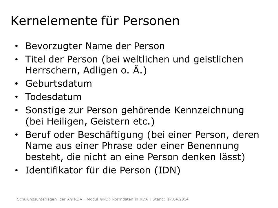 Kernelemente für Personen Bevorzugter Name der Person Titel der Person (bei weltlichen und geistlichen Herrschern, Adligen o. Ä.) Geburtsdatum Todesda