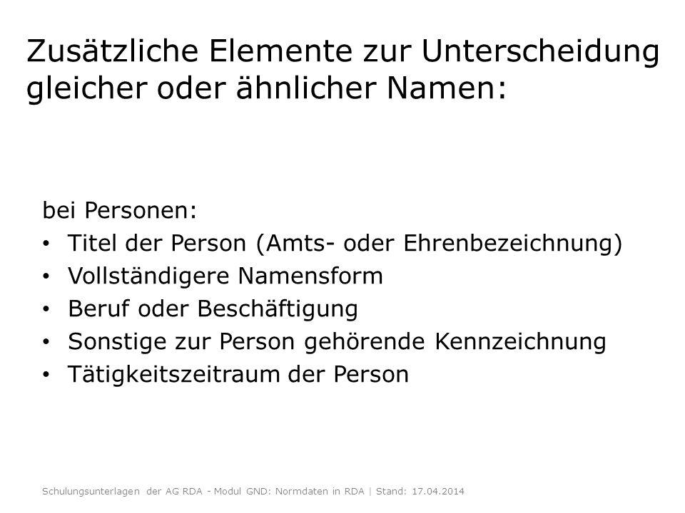 Zusätzliche Elemente zur Unterscheidung gleicher oder ähnlicher Namen: bei Personen: Titel der Person (Amts- oder Ehrenbezeichnung) Vollständigere Nam