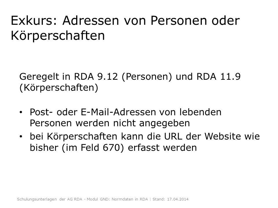 Exkurs: Adressen von Personen oder Körperschaften Geregelt in RDA 9.12 (Personen) und RDA 11.9 (Körperschaften) Post- oder E-Mail-Adressen von lebende