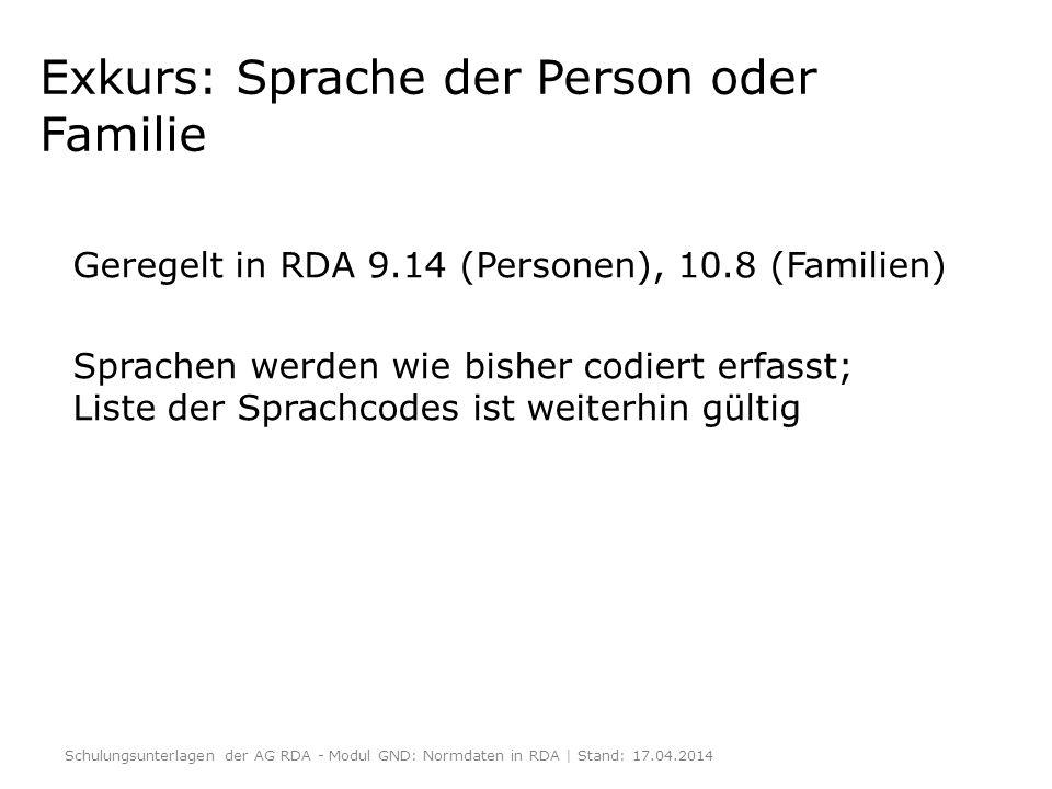 Exkurs: Sprache der Person oder Familie Geregelt in RDA 9.14 (Personen), 10.8 (Familien) Sprachen werden wie bisher codiert erfasst; Liste der Sprachc
