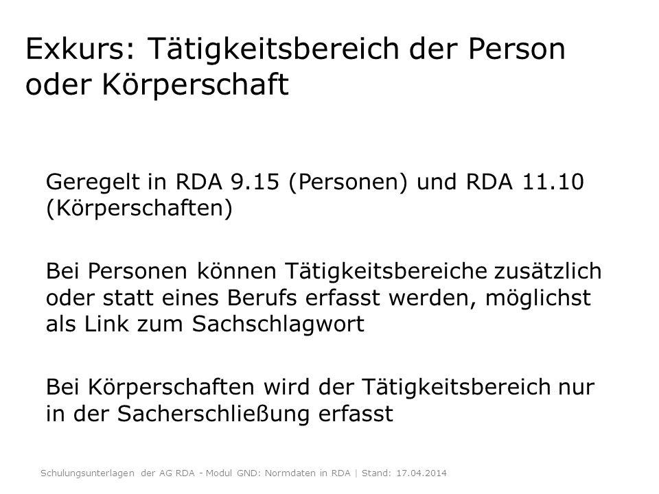 Exkurs: Tätigkeitsbereich der Person oder Körperschaft Geregelt in RDA 9.15 (Personen) und RDA 11.10 (Körperschaften) Bei Personen können Tätigkeitsbe