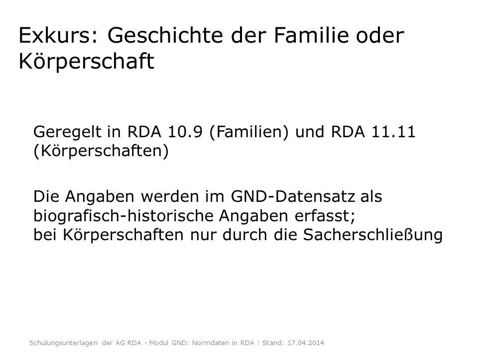 Exkurs: Geschichte der Familie oder Körperschaft Geregelt in RDA 10.9 (Familien) und RDA 11.11 (Körperschaften) Die Angaben werden im GND-Datensatz al