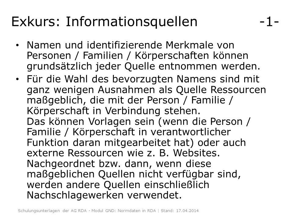Exkurs: Informationsquellen -1- Namen und identifizierende Merkmale von Personen / Familien / Körperschaften können grundsätzlich jeder Quelle entnomm