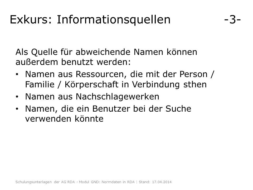 Exkurs: Informationsquellen -3- Als Quelle für abweichende Namen können außerdem benutzt werden: Namen aus Ressourcen, die mit der Person / Familie /