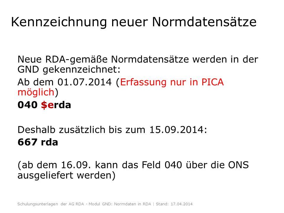 Kennzeichnung neuer Normdatensätze Neue RDA-gemäße Normdatensätze werden in der GND gekennzeichnet: Ab dem 01.07.2014 (Erfassung nur in PICA möglich)
