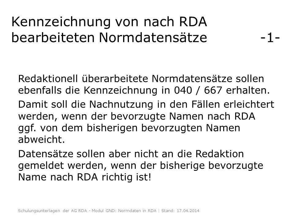 Kennzeichnung von nach RDA bearbeiteten Normdatensätze -1- Redaktionell überarbeitete Normdatensätze sollen ebenfalls die Kennzeichnung in 040 / 667 e