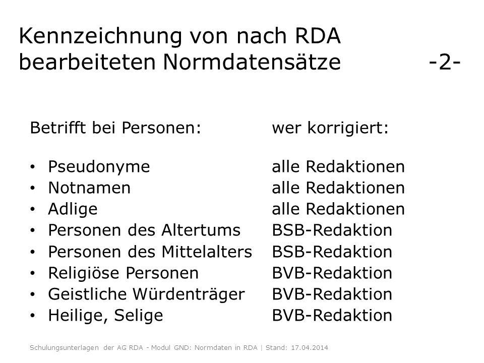 Kennzeichnung von nach RDA bearbeiteten Normdatensätze -2- Betrifft bei Personen:wer korrigiert: Pseudonymealle Redaktionen Notnamenalle Redaktionen A