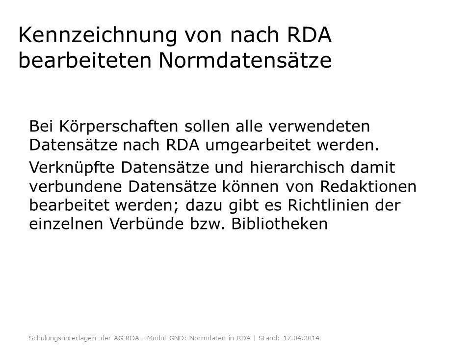 Kennzeichnung von nach RDA bearbeiteten Normdatensätze Bei Körperschaften sollen alle verwendeten Datensätze nach RDA umgearbeitet werden. Verknüpfte