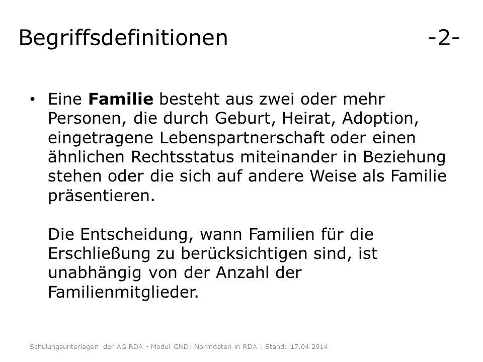 Begriffsdefinitionen -2- Eine Familie besteht aus zwei oder mehr Personen, die durch Geburt, Heirat, Adoption, eingetragene Lebenspartnerschaft oder e