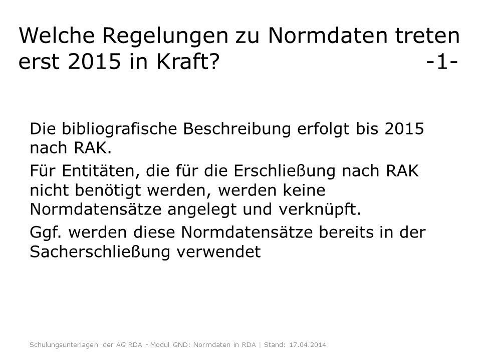 Welche Regelungen zu Normdaten treten erst 2015 in Kraft? -1- Die bibliografische Beschreibung erfolgt bis 2015 nach RAK. Für Entitäten, die für die E