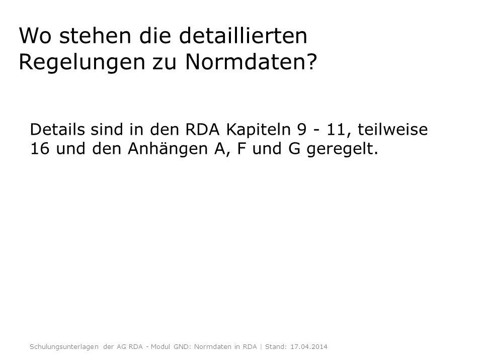 Wo stehen die detaillierten Regelungen zu Normdaten? Details sind in den RDA Kapiteln 9 - 11, teilweise 16 und den Anhängen A, F und G geregelt. Schul