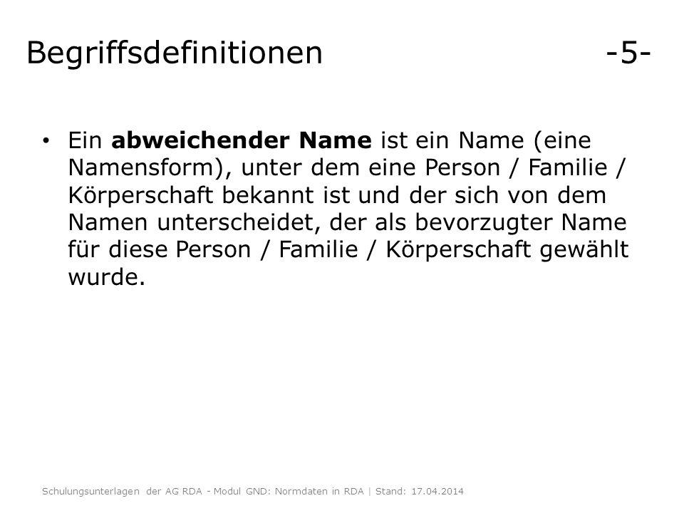 Begriffsdefinitionen -5- Ein abweichender Name ist ein Name (eine Namensform), unter dem eine Person / Familie / Körperschaft bekannt ist und der sich