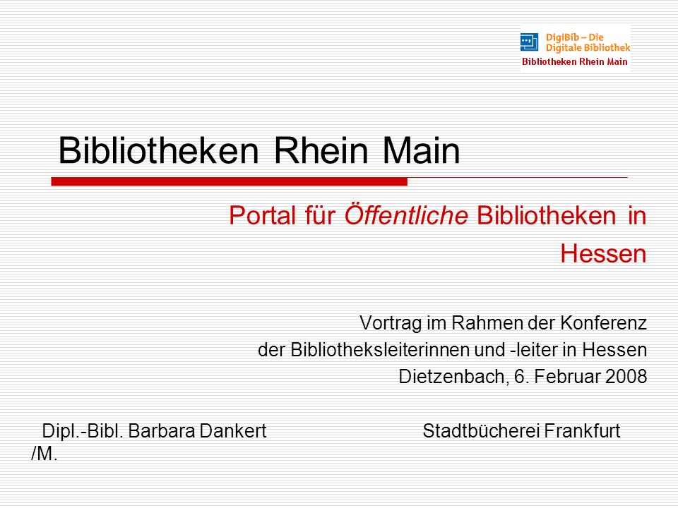 Bibliotheken Rhein Main Portal für Öffentliche Bibliotheken in Hessen Vortrag im Rahmen der Konferenz der Bibliotheksleiterinnen und -leiter in Hessen Dietzenbach, 6.