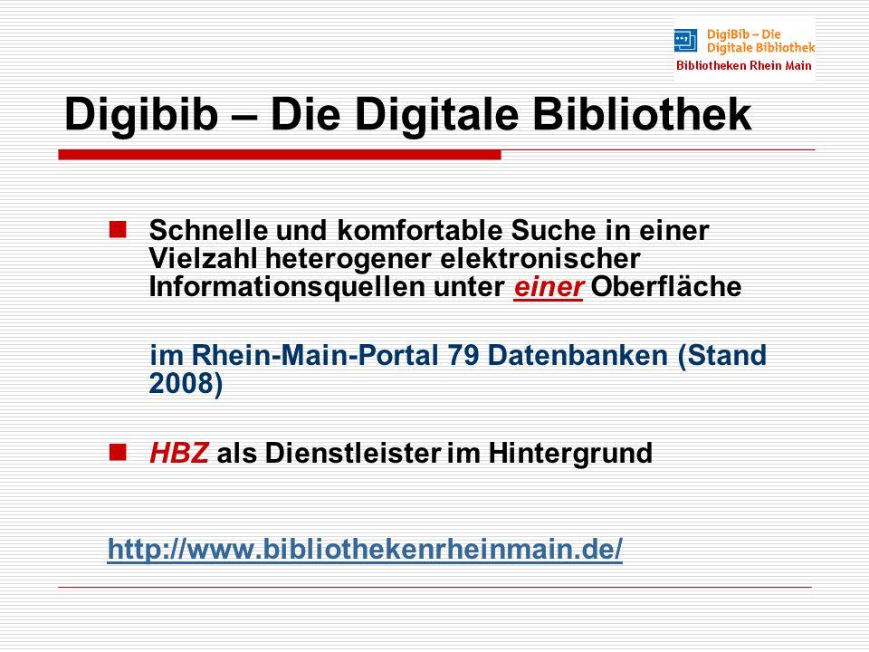 Digibib – Die Digitale Bibliothek Schnelle und komfortable Suche in einer Vielzahl heterogener elektronischer Informationsquellen unter einer Oberfläche im Rhein-Main-Portal 79 Datenbanken (Stand 2008) HBZ als Dienstleister im Hintergrund http://www.bibliothekenrheinmain.de/