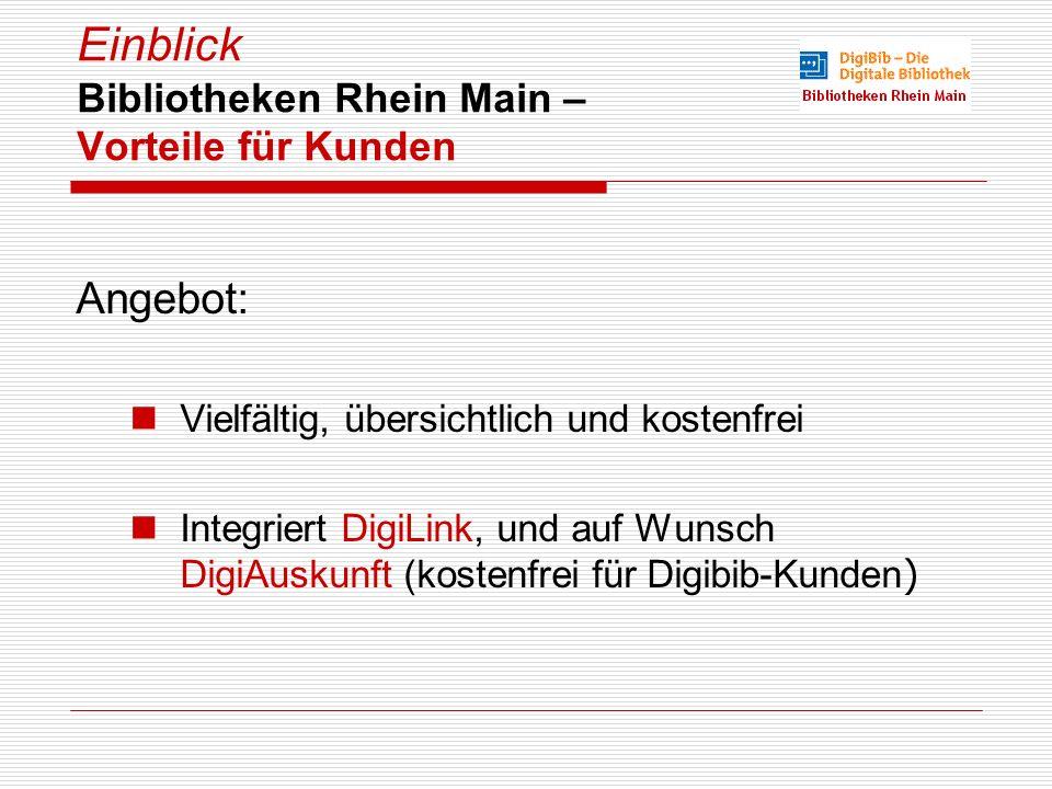 Einblick Bibliotheken Rhein Main – Vorteile für Kunden Angebot: Vielfältig, übersichtlich und kostenfrei Integriert DigiLink, und auf Wunsch DigiAuskunft (kostenfrei für Digibib-Kunden )