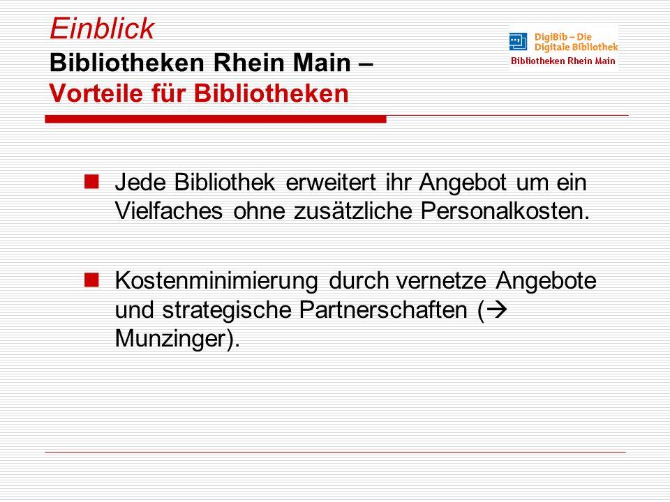 Einblick Bibliotheken Rhein Main – Vorteile für Bibliotheken Jede Bibliothek erweitert ihr Angebot um ein Vielfaches ohne zusätzliche Personalkosten.