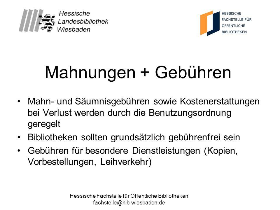 Hessische Fachstelle für Öffentliche Bibliotheken fachstelle@hlb-wiesbaden.de Mahnungen + Gebühren Mahn- und Säumnisgebühren sowie Kostenerstattungen