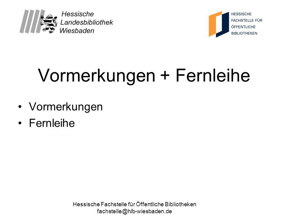 Hessische Fachstelle für Öffentliche Bibliotheken fachstelle@hlb-wiesbaden.de Vormerkungen + Fernleihe Vormerkungen Fernleihe