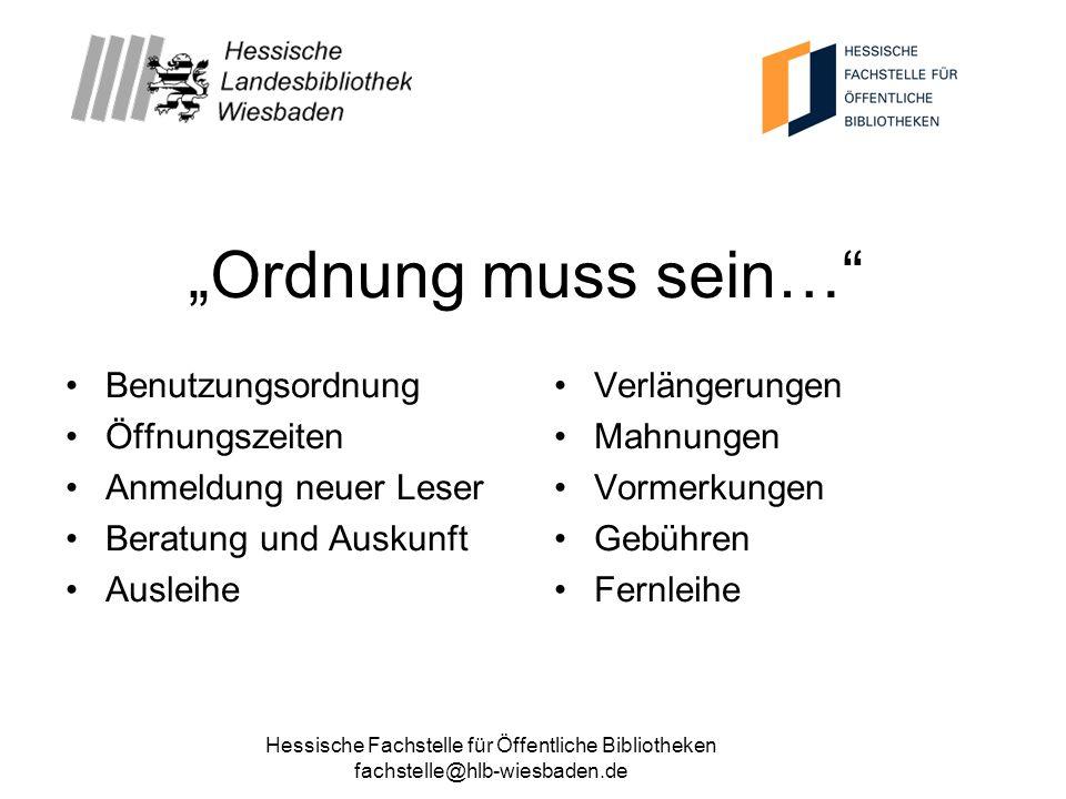 Hessische Fachstelle für Öffentliche Bibliotheken fachstelle@hlb-wiesbaden.de Ordnung muss sein… Benutzungsordnung Öffnungszeiten Anmeldung neuer Lese