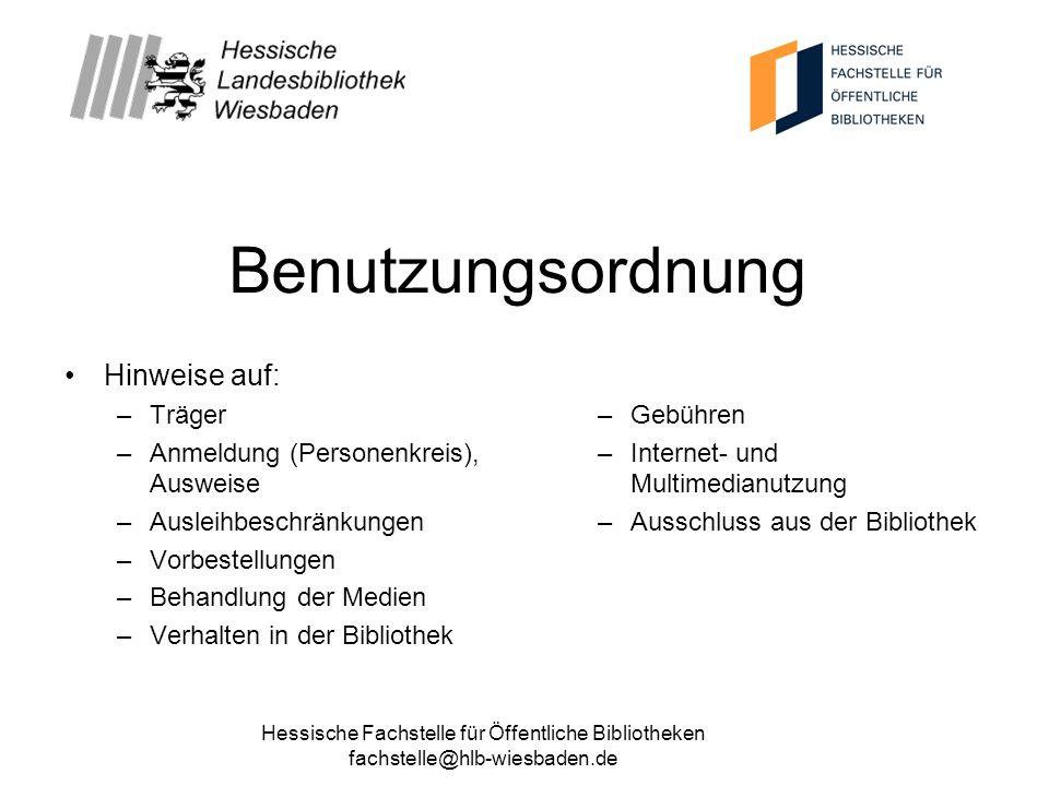 Hessische Fachstelle für Öffentliche Bibliotheken fachstelle@hlb-wiesbaden.de Benutzungsordnung Hinweise auf: –Träger –Anmeldung (Personenkreis), Ausw