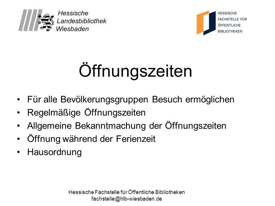 Hessische Fachstelle für Öffentliche Bibliotheken fachstelle@hlb-wiesbaden.de Öffnungszeiten Für alle Bevölkerungsgruppen Besuch ermöglichen Regelmäßi
